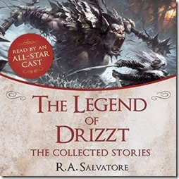 Book Review: The Legend of Drizzt: The Collected Stories (Audio Book) (1/3)
